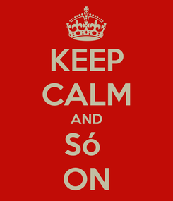 Poster: KEEP CALM AND Só  ON