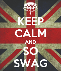 Poster: KEEP CALM AND SO SWAG