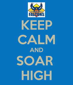 Poster: KEEP CALM AND SOAR  HIGH