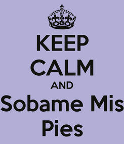 Poster: KEEP CALM AND Sobame Mis Pies