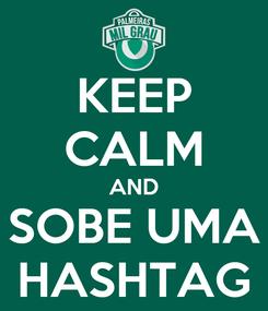 Poster: KEEP CALM AND SOBE UMA HASHTAG