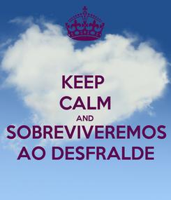 Poster: KEEP  CALM AND SOBREVIVEREMOS AO DESFRALDE