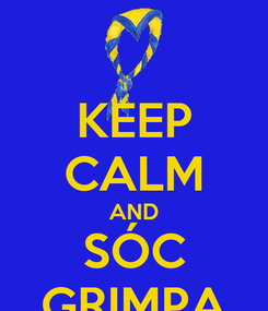 Poster: KEEP CALM AND SÓC GRIMPA