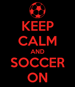 Poster: KEEP CALM AND SOCCER ON