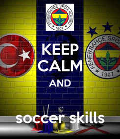 Poster: KEEP CALM AND  soccer skills