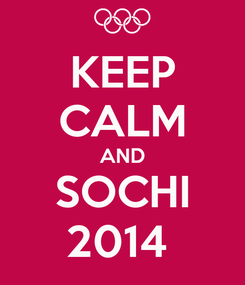 Poster: KEEP CALM AND SOCHI 2014
