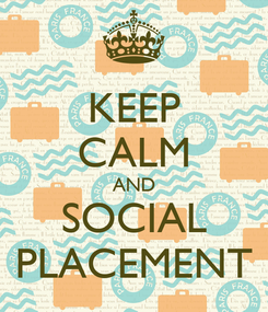 Poster: KEEP CALM AND SOCIAL PLACEMENT