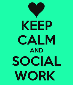 Poster: KEEP CALM AND SOCIAL WORK