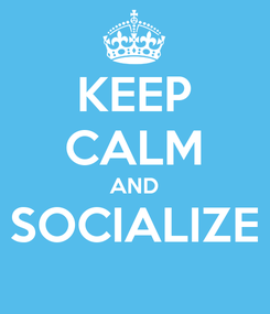 Poster: KEEP CALM AND SOCIALIZE
