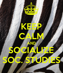 Poster: KEEP CALM AND SOCIALIZE SOC. STUDIES