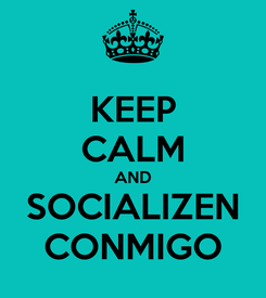 Poster: KEEP CALM AND SOCIALIZEN CONMIGO