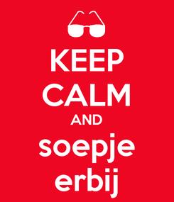 Poster: KEEP CALM AND soepje erbij