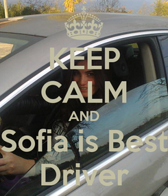 Poster: KEEP CALM AND Sofia is Best Driver