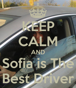 Poster: KEEP CALM AND Sofia is The Best Driver