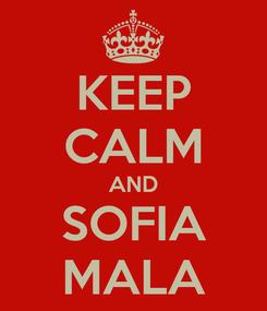 Poster: KEEP CALM AND SOFIA MALA