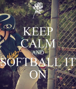 Poster: KEEP CALM AND SOFTBALL IT ON