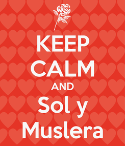 Poster: KEEP CALM AND Sol y Muslera