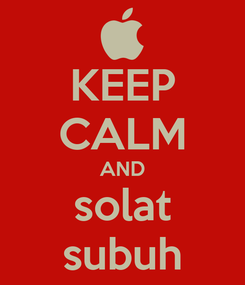 Poster: KEEP CALM AND solat subuh