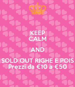 Poster: KEEP CALM AND SOLD OUT RIGHE E POIS Prezzi da €10 a €50