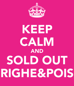 Poster: KEEP CALM AND SOLD OUT RIGHE&POIS