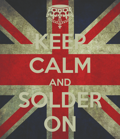 Poster: KEEP CALM AND SOLDER ON