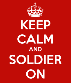 Poster: KEEP CALM AND SOLDIER ON