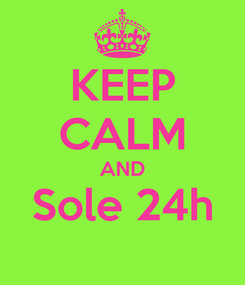Poster: KEEP CALM AND Sole 24h