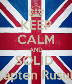 Poster: KEEP CALM AND SOLID  Kapten Rusuh
