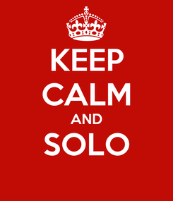Poster: KEEP CALM AND SOLO
