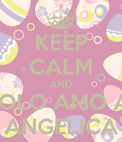Poster: KEEP CALM AND SOLO AMO A  ANGELICA