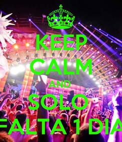 Poster: KEEP CALM AND  SOLO  FALTA 1 DIA
