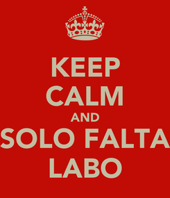 Poster: KEEP CALM AND SOLO FALTA LABO