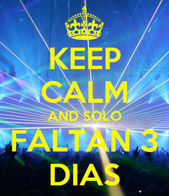 Poster: KEEP CALM AND SOLO FALTAN 3 DIAS
