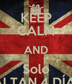 Poster: KEEP CALM AND Solo FALTAN 4 DÍAS