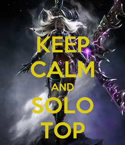 Poster: KEEP CALM AND SOLO TOP