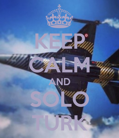 Poster: KEEP CALM AND SOLO TURK
