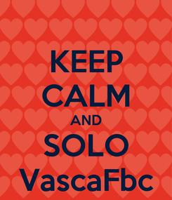 Poster: KEEP CALM AND SOLO VascaFbc