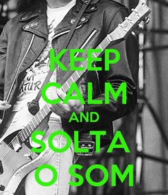 Poster: KEEP CALM AND SOLTA  O SOM