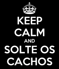 Poster: KEEP CALM AND SOLTE OS CACHOS