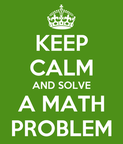 Poster: KEEP CALM AND SOLVE A MATH PROBLEM