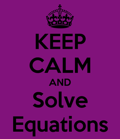 Poster: KEEP CALM AND Solve Equations