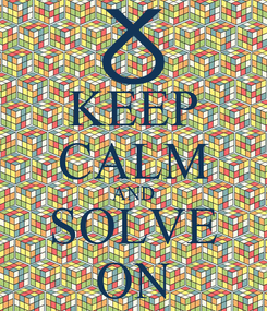 Poster: KEEP CALM AND SOLVE ON