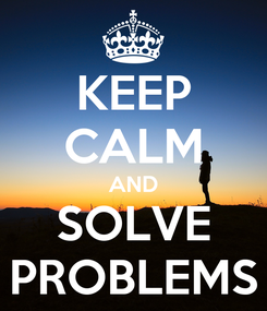 Poster: KEEP CALM AND SOLVE PROBLEMS