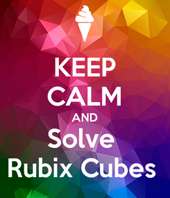 Poster: KEEP CALM AND Solve  Rubix Cubes