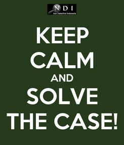Poster: KEEP CALM AND SOLVE THE CASE!