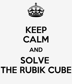 Poster: KEEP CALM AND SOLVE  THE RUBIK CUBE