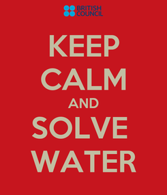 Poster: KEEP CALM AND SOLVE  WATER