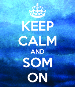 Poster: KEEP CALM AND SOM ON