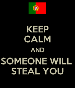 Poster: KEEP CALM AND SOMEONE WILL  STEAL YOU