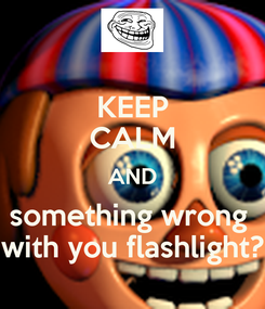 Poster: KEEP CALM AND something wrong  with you flashlight?